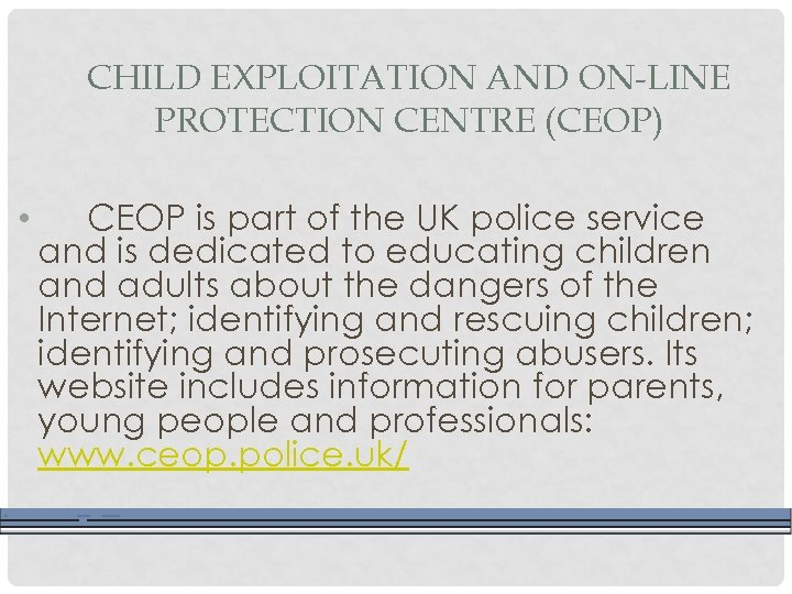 CHILD EXPLOITATION AND ON-LINE PROTECTION CENTRE (CEOP) • CEOP is part of the UK