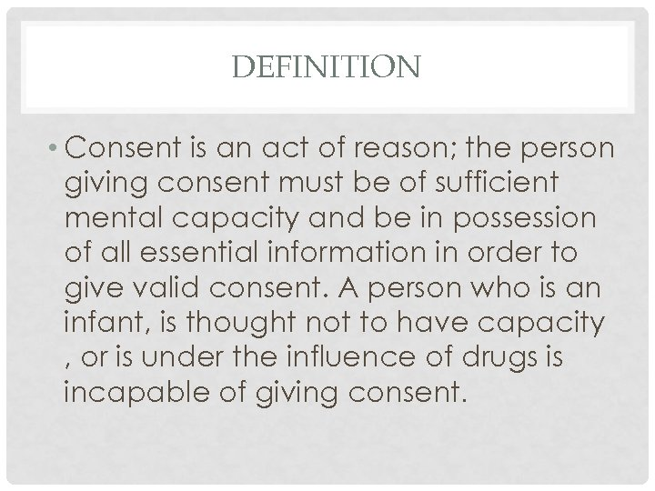 DEFINITION • Consent is an act of reason; the person giving consent must be