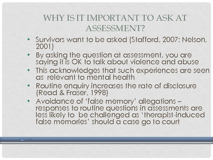 WHY IS IT IMPORTANT TO ASK AT ASSESSMENT? • Survivors want to be asked