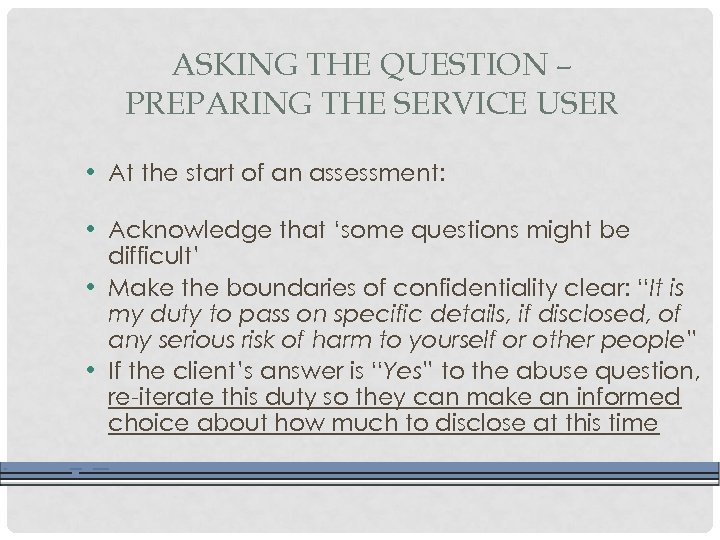 ASKING THE QUESTION – PREPARING THE SERVICE USER • At the start of an