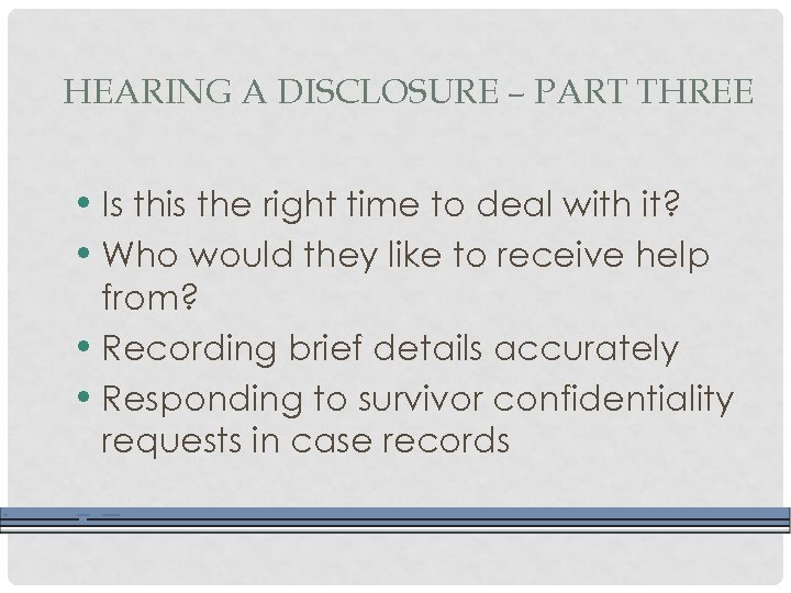 HEARING A DISCLOSURE – PART THREE • Is this the right time to deal