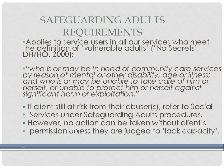 SAFEGUARDING ADULTS REQUIREMENTS • Applies to service users in all our services who meet