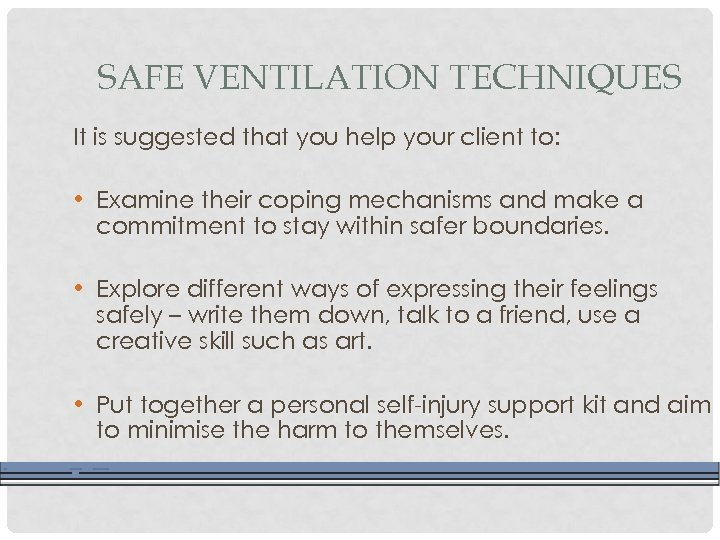 SAFE VENTILATION TECHNIQUES It is suggested that you help your client to: • Examine