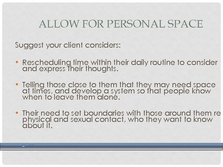 ALLOW FOR PERSONAL SPACE Suggest your client considers: • Rescheduling time within their daily
