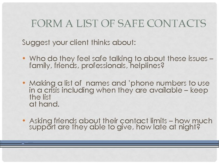 FORM A LIST OF SAFE CONTACTS Suggest your client thinks about: • Who do