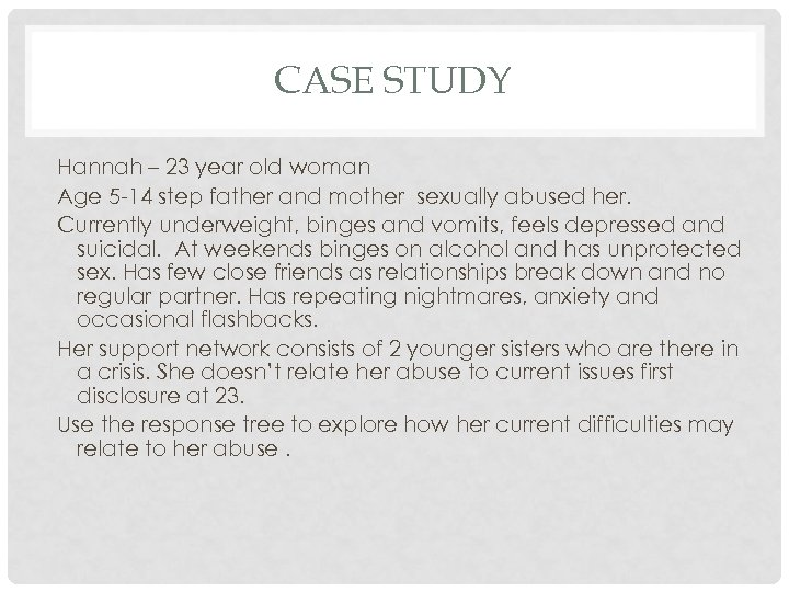 CASE STUDY Hannah – 23 year old woman Age 5 -14 step father and