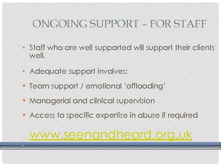 ONGOING SUPPORT – FOR STAFF • Staff who are well supported will support their