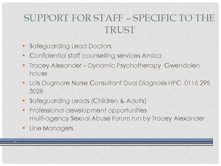 SUPPORT FOR STAFF – SPECIFIC TO THE TRUST • Safeguarding Lead Doctors • Confidential