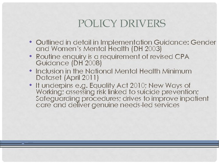 POLICY DRIVERS • Outlined in detail in Implementation Guidance: Gender • • • and