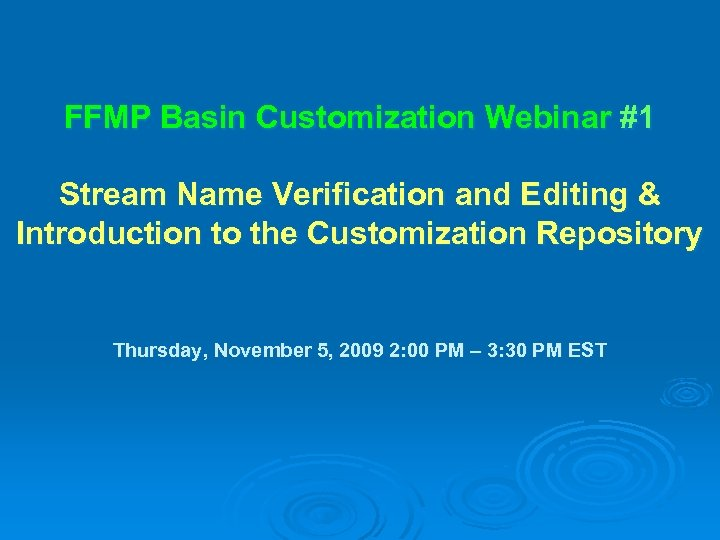 FFMP Basin Customization Webinar #1 Stream Name Verification and Editing & Introduction to the