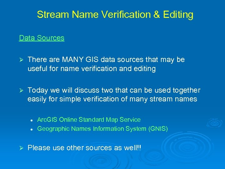 Stream Name Verification & Editing Data Sources Ø There are MANY GIS data sources