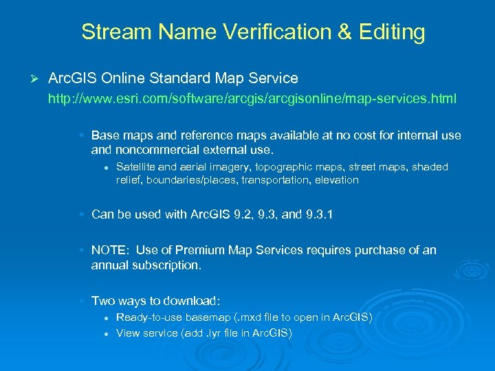 Stream Name Verification & Editing Ø Arc. GIS Online Standard Map Service http: //www.