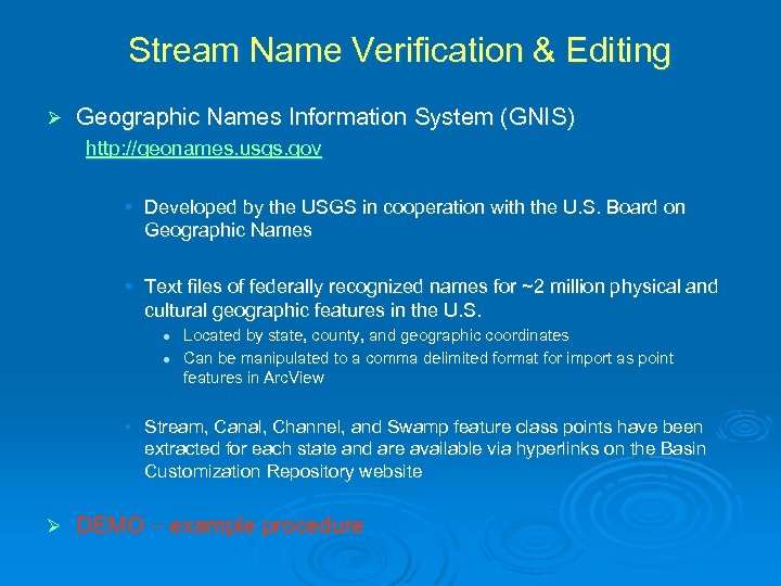 Stream Name Verification & Editing Ø Geographic Names Information System (GNIS) http: //geonames. usgs.
