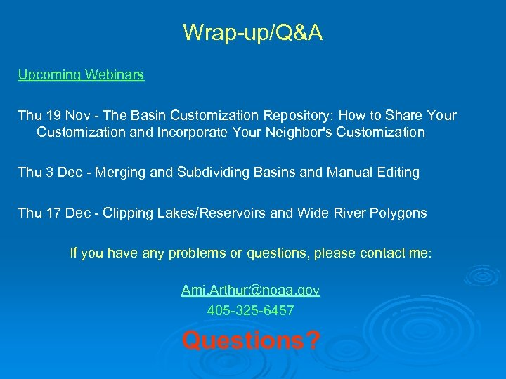 Wrap-up/Q&A Upcoming Webinars Thu 19 Nov - The Basin Customization Repository: How to Share