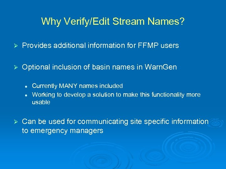 Why Verify/Edit Stream Names? Ø Provides additional information for FFMP users Ø Optional inclusion