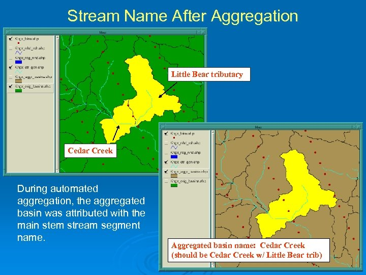 Stream Name After Aggregation Little Bear tributary Cedar Creek During automated aggregation, the aggregated