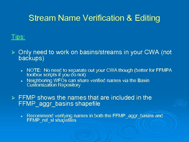 Stream Name Verification & Editing Tips: Ø Only need to work on basins/streams in