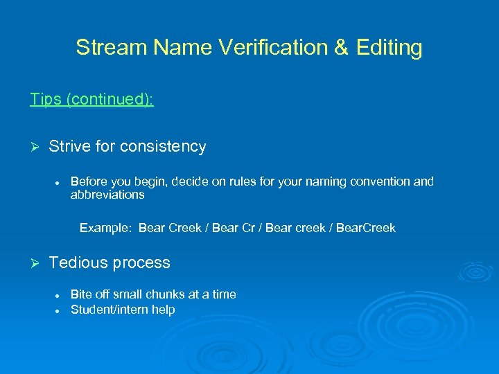 Stream Name Verification & Editing Tips (continued): Ø Strive for consistency l Before you