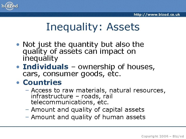 http: //www. bized. co. uk Inequality: Assets • Not just the quantity but also
