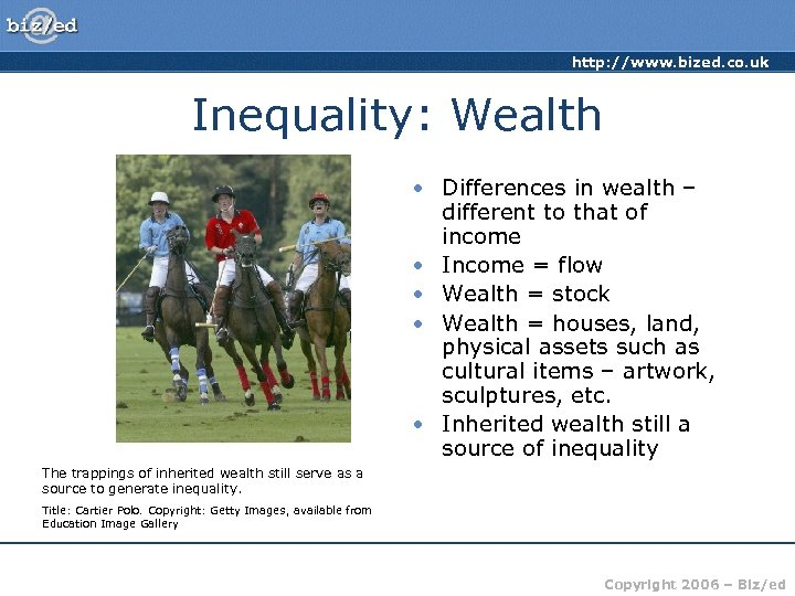 http: //www. bized. co. uk Inequality: Wealth • Differences in wealth – different to