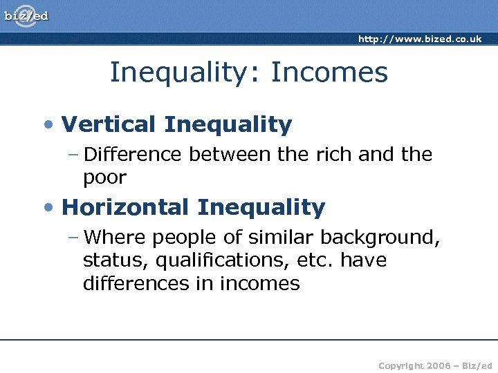 http: //www. bized. co. uk Inequality: Incomes • Vertical Inequality – Difference between the