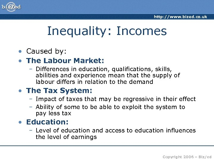 http: //www. bized. co. uk Inequality: Incomes • Caused by: • The Labour Market: