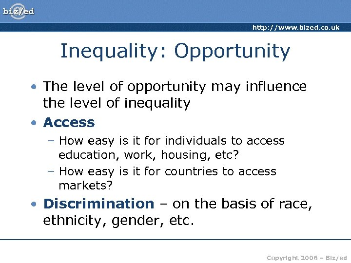 http: //www. bized. co. uk Inequality: Opportunity • The level of opportunity may influence