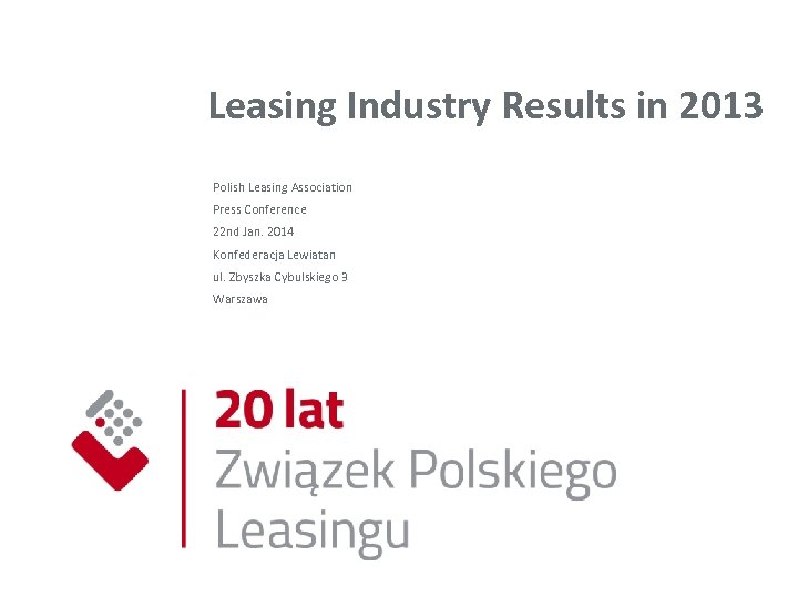 Leasing Industry Results in 2013 Polish Leasing Association Press Conference 22 nd Jan. 2014