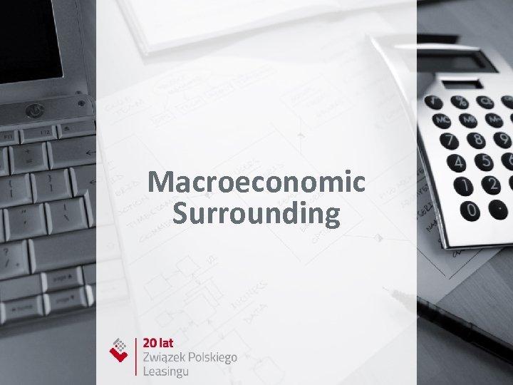 Macroeconomic Surrounding