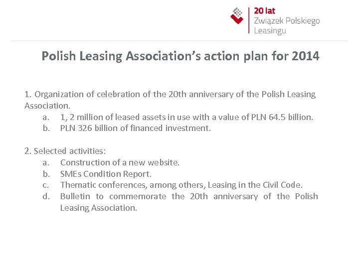 Polish Leasing Association's action plan for 2014 1. Organization of celebration of the 20