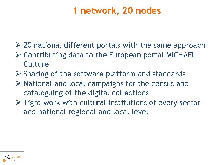 1 network, 20 nodes Ø 20 national different portals with the same approach Ø