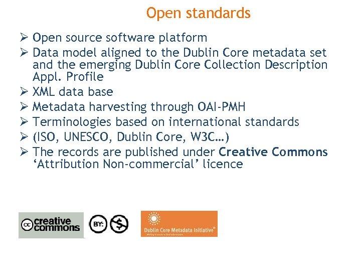 Open standards Ø Open source software platform Ø Data model aligned to the Dublin