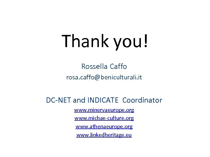 Thank you! Rossella Caffo rosa. caffo@beniculturali. it DC-NET and INDICATE Coordinator www. minervaeurope. org