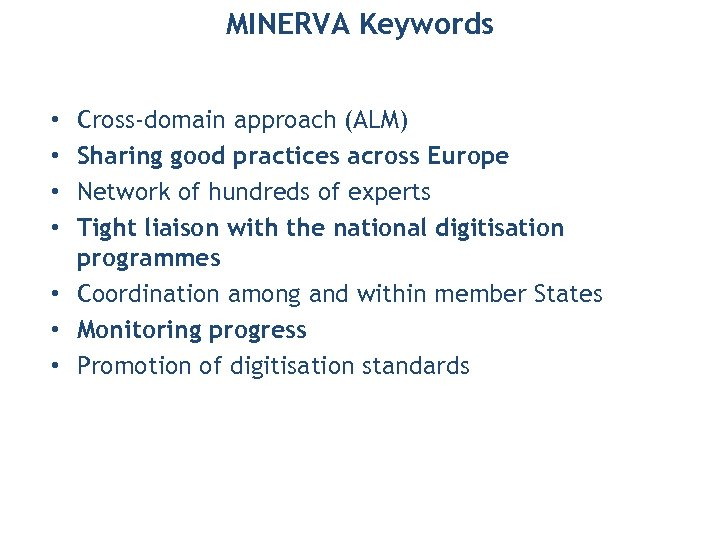 MINERVA Keywords Cross-domain approach (ALM) Sharing good practices across Europe Network of hundreds of