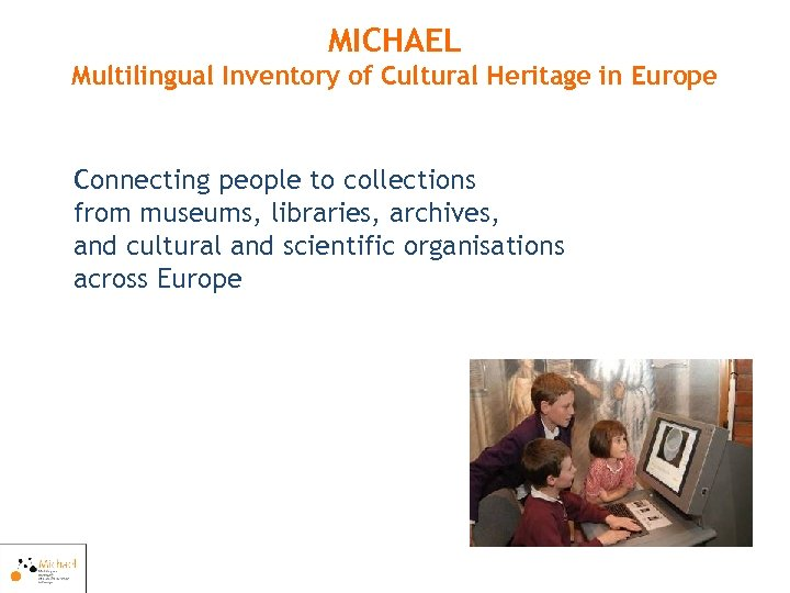 MICHAEL Multilingual Inventory of Cultural Heritage in Europe Connecting people to collections from museums,