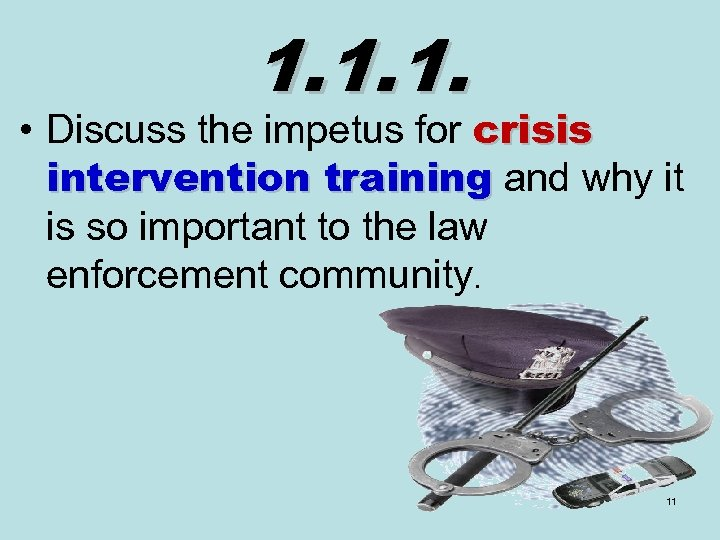 1. 1. 1. • Discuss the impetus for crisis intervention training and why it