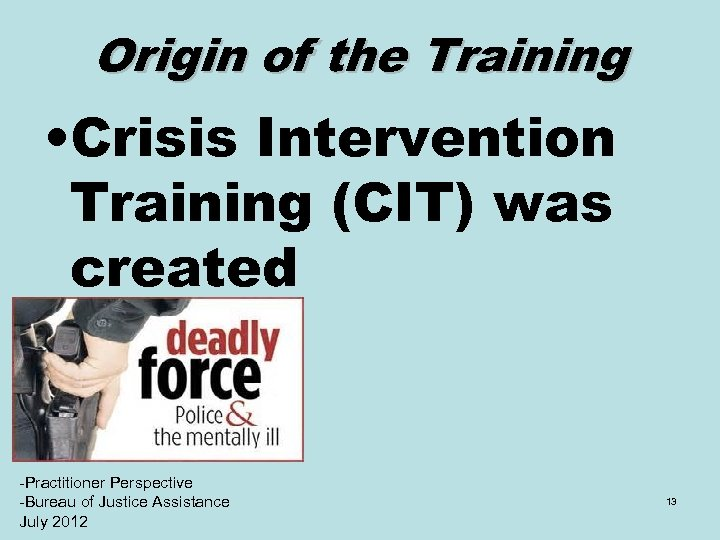 Origin of the Training • Crisis Intervention Training (CIT) was created -Practitioner Perspective -Bureau