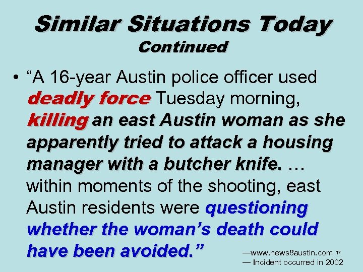 "Similar Situations Today Continued • ""A 16 -year Austin police officer used deadly force"