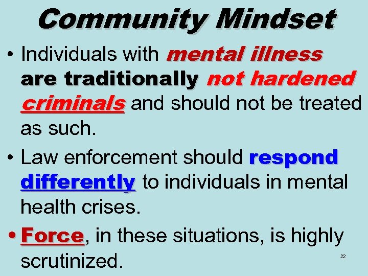 Community Mindset • Individuals with mental illness are traditionally not hardened criminals and should