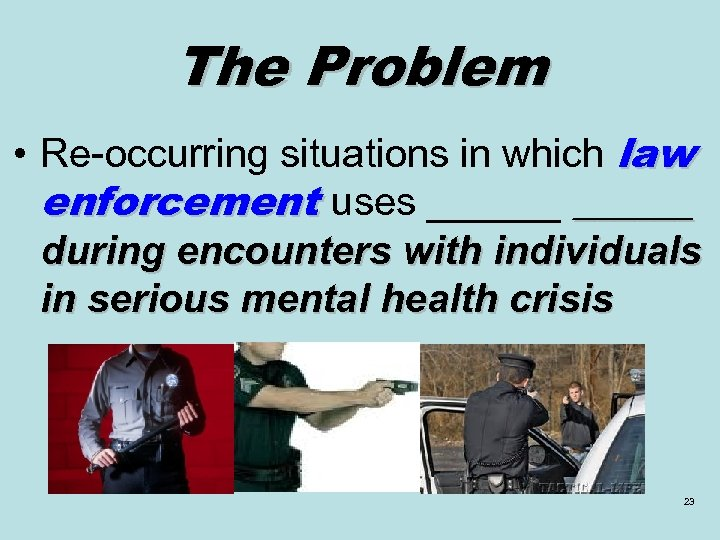 The Problem • Re-occurring situations in which law enforcement uses ______ during encounters with