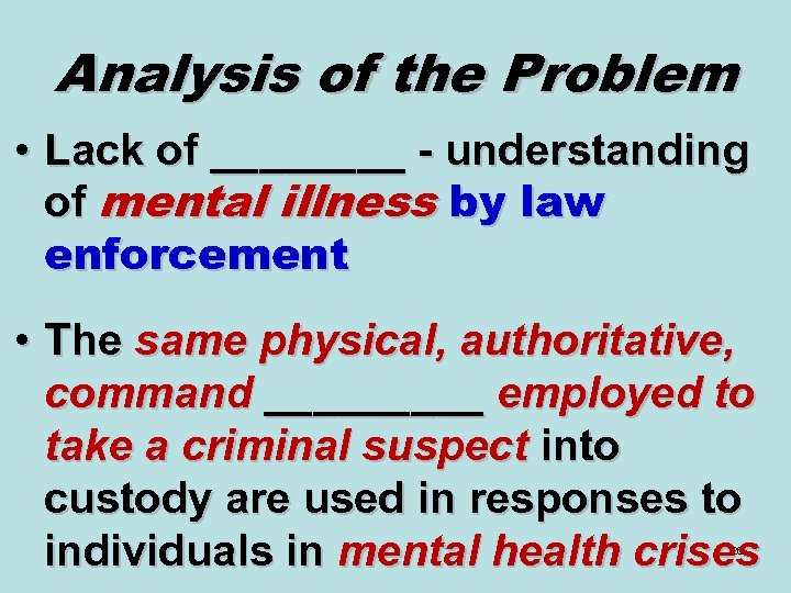 Analysis of the Problem • Lack of ____ - understanding of mental illness by