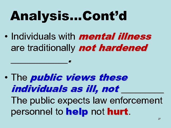 Analysis…Cont'd • Individuals with mental illness are traditionally not hardened ______. • The public