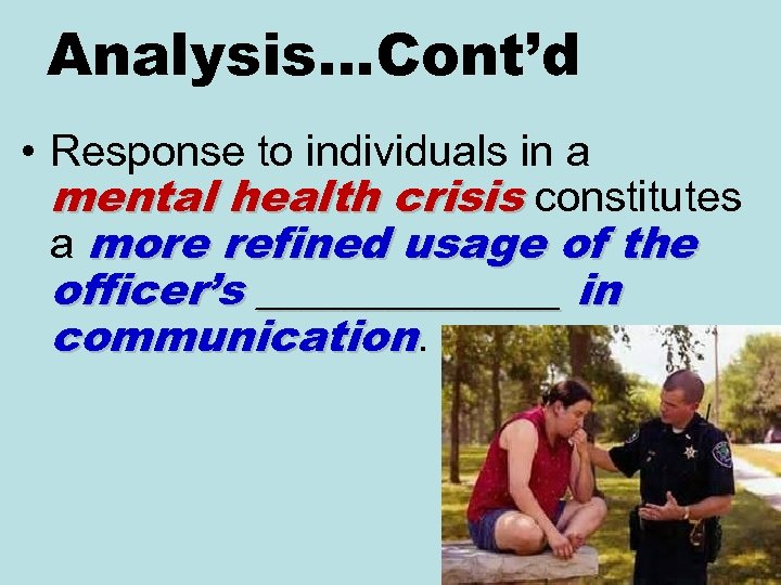 Analysis…Cont'd • Response to individuals in a mental health crisis constitutes a more refined