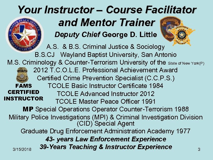 Your Instructor – Course Facilitator and Mentor Trainer Deputy Chief George D. Little A.