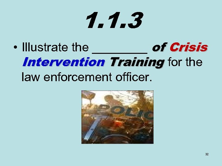 1. 1. 3 • Illustrate the ____ of Crisis Intervention Training for the law