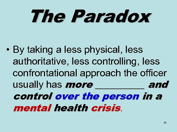 The Paradox • By taking a less physical, less authoritative, less controlling, less confrontational