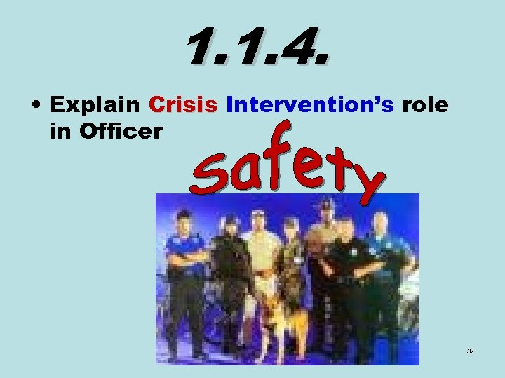 1. 1. 4. • Explain Crisis Intervention's role in Officer 37