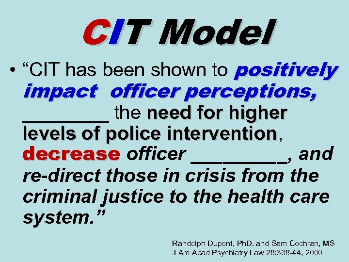 "CIT Model • ""CIT has been shown to positively impact officer perceptions, ____ the"