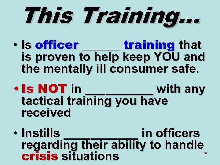 This Training… • Is officer ______ training that is proven to help keep YOU