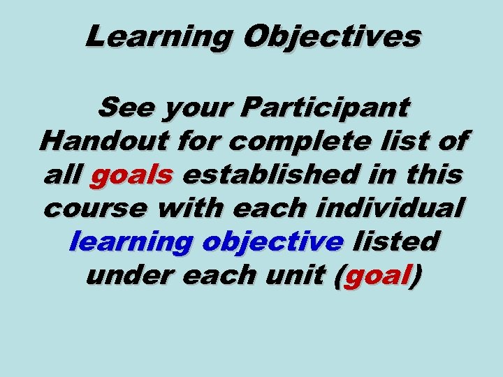 Learning Objectives See your Participant Handout for complete list of all goals established in